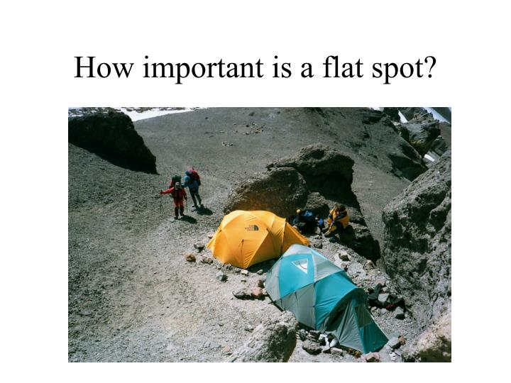 How important is a flat spot?