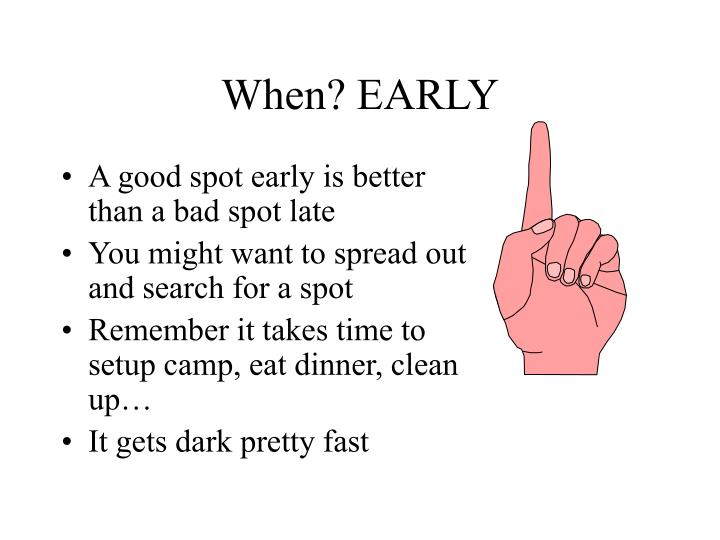 When? EARLY