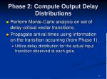 phase 2 compute output delay distributions