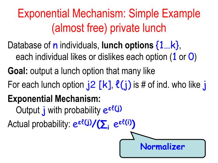 Exponential Mechanism: Simple Example (almost free) private lunch