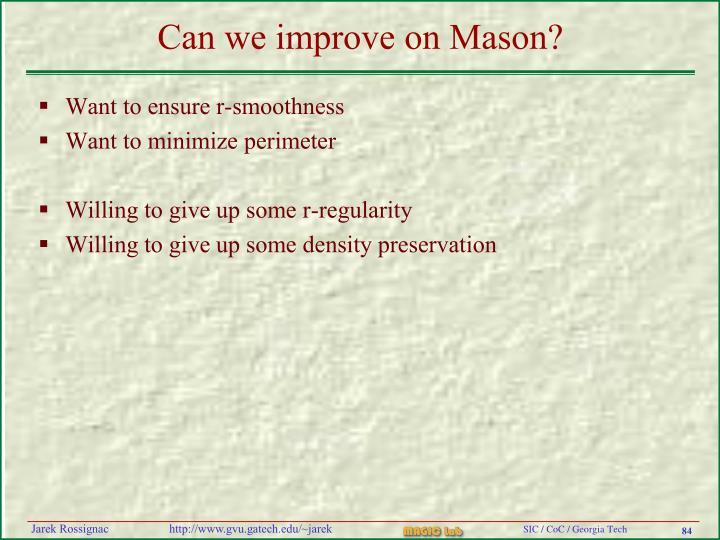 Can we improve on Mason?