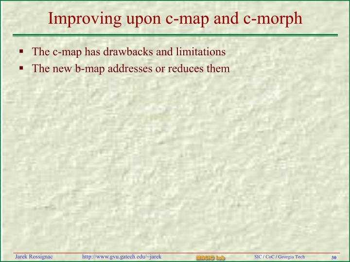 Improving upon c-map and c-morph