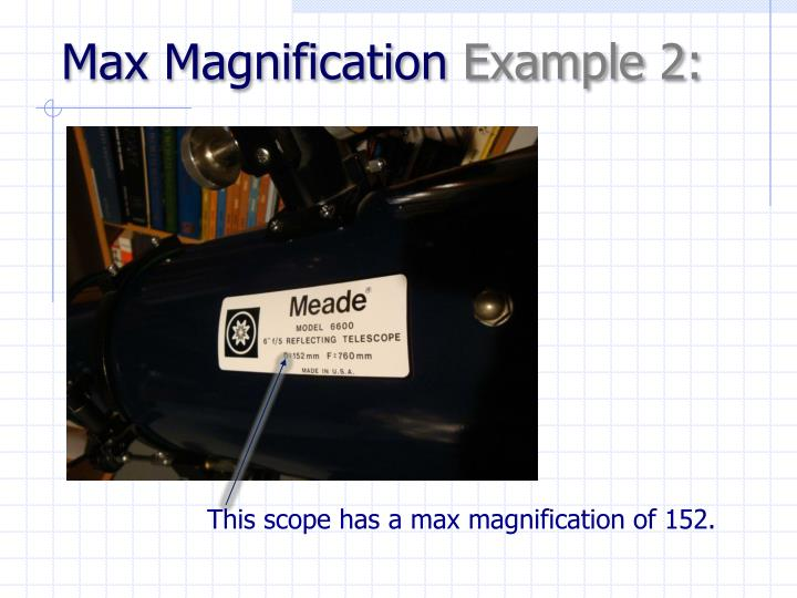 Max Magnification