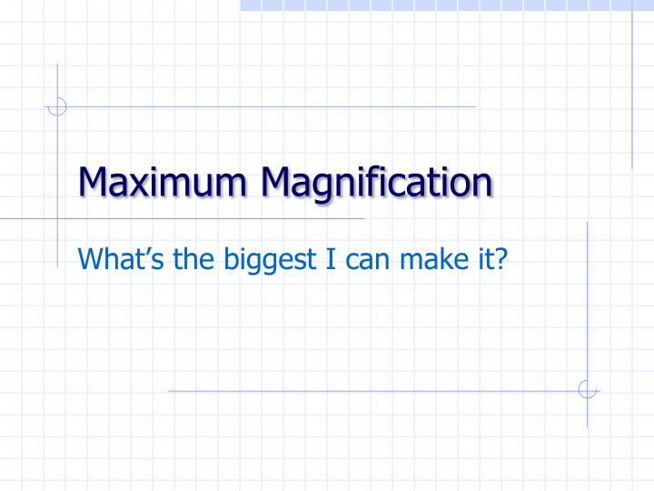 Maximum Magnification