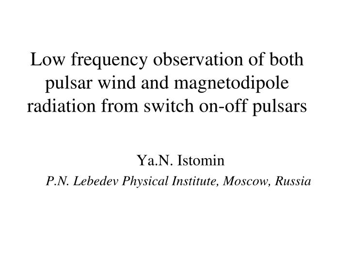 Low frequency observation of both pulsar wind and magnetodipole radiation from switch on-off pulsars