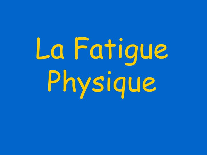 La Fatigue Physique