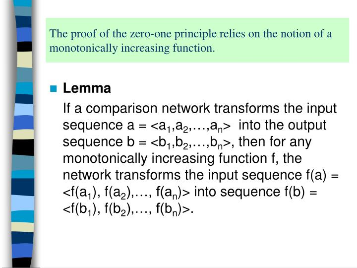 The proof of the zero-one principle relies on the notion of a monotonically increasing function.