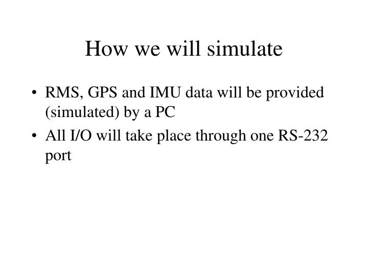 How we will simulate