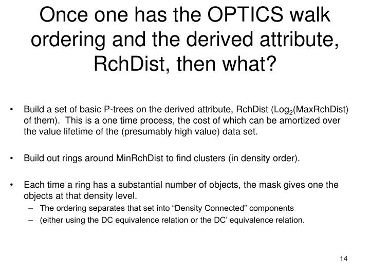 Once one has the OPTICS walk ordering and the derived attribute, RchDist, then what?
