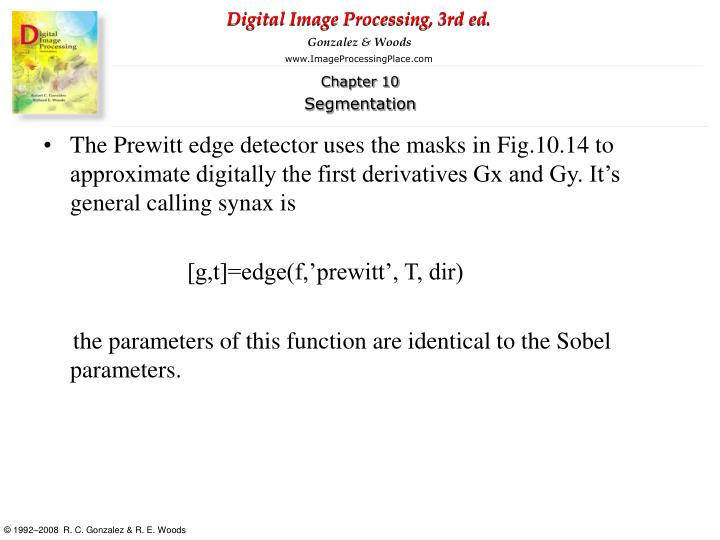 The Prewitt edge detector uses the masks in Fig.10.14 to approximate digitally the first derivatives Gx and Gy. It's general calling synax is