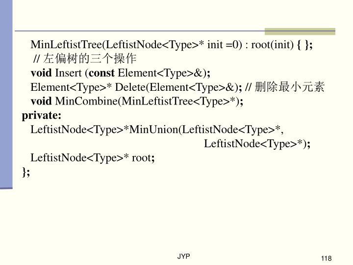 MinLeftistTree(LeftistNode<Type>* init =0) : root(init)