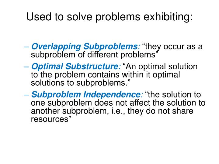 Used to solve problems exhibiting: