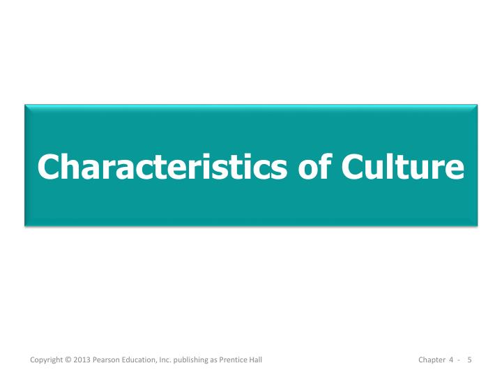 the characteristics of culture Questions 1 what are the characteristics of culture culture has a number of characteristics it is: (1) prescriptive, (2) socially shared, (3.