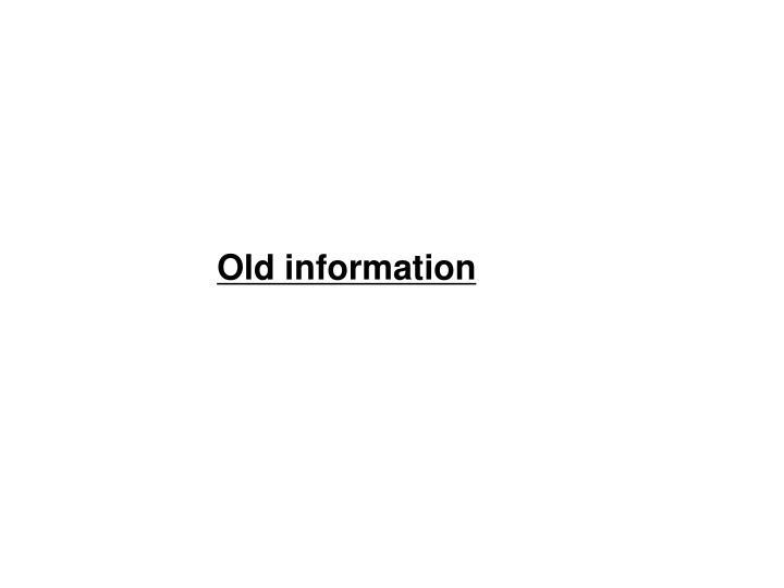Old information