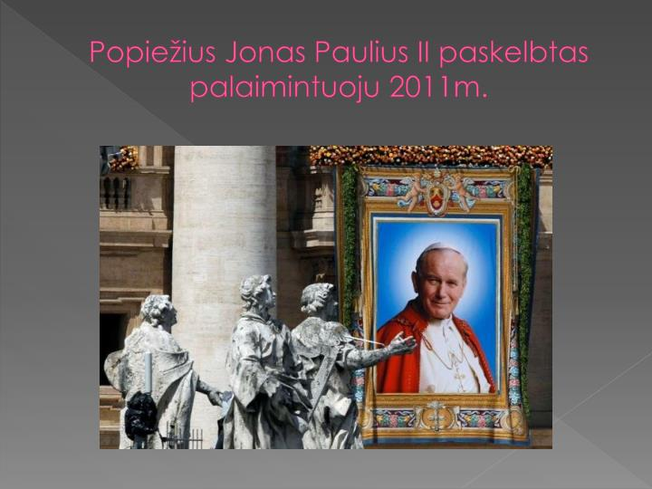 Popiežius Jonas Paulius II paskelbtas palaimintuoju 2011m.