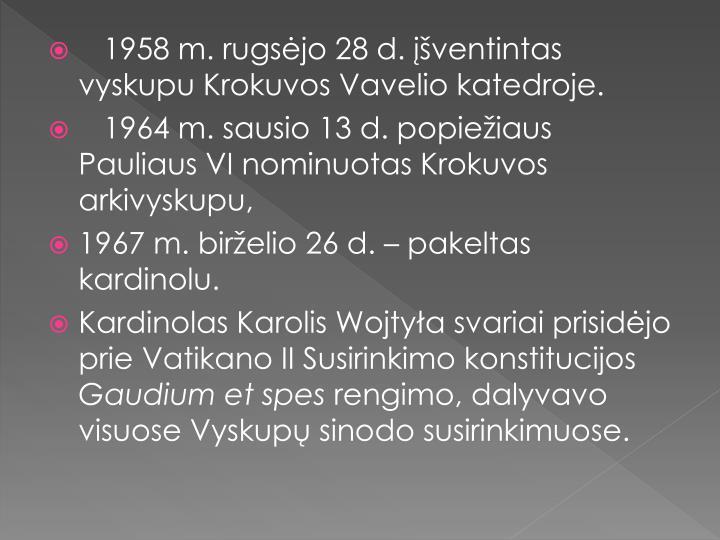 1958 m. rugsėjo 28 d. įšventintas vyskupu Krokuvos Vavelio katedroje.