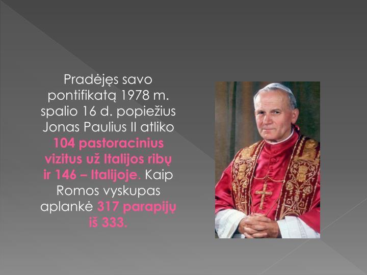 Pradėjęs savo pontifikatą 1978 m. spalio 16 d. popiežius Jonas Paulius II atliko