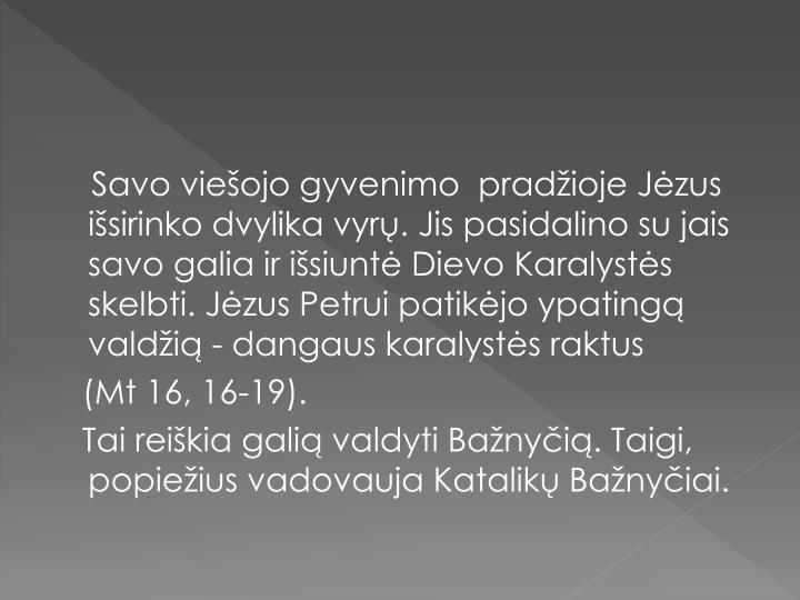 Savo viešojo gyvenimo  pradžioje Jėzus išsirinko dvylika vyrų. Jis pasidalino su jais savo galia ir išsiuntė Dievo Karalystės skelbti. Jėzus Petrui patikėjo ypatingą  valdžią - dangaus karalystės raktus