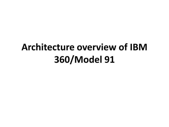 Architecture overview of IBM 360/Model 91