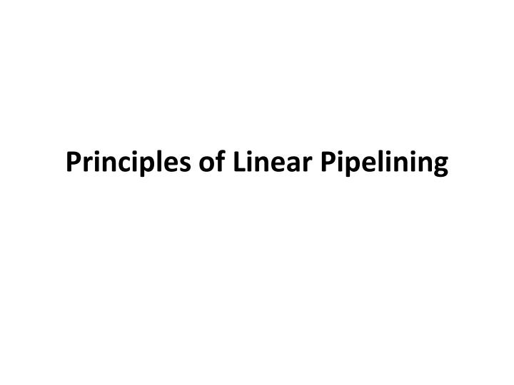Principles of Linear Pipelining