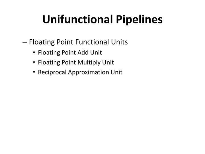 Unifunctional Pipelines
