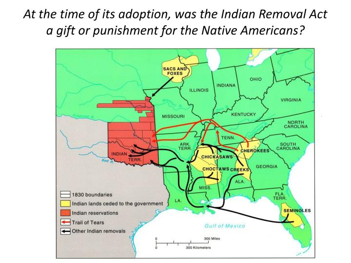 At the time of its adoption, was the Indian Removal Act a gift or punishment for the Native Americans?