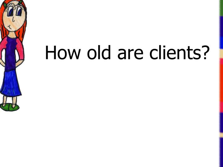 How old are clients?