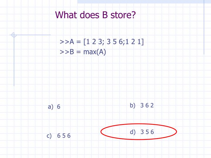 What does B store?