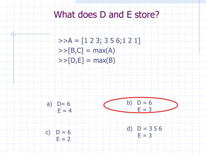 What does D and E store?