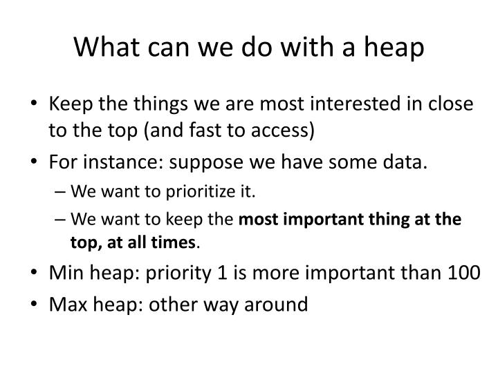 What can we do with a heap