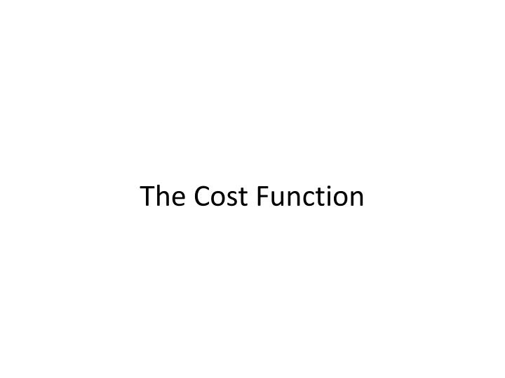 The Cost Function