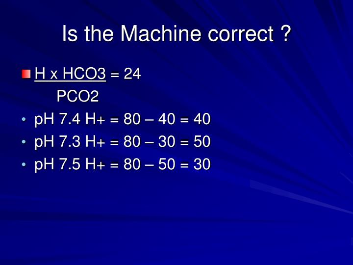 Is the machine correct
