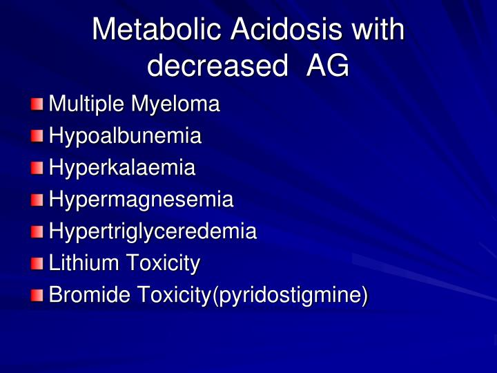 Metabolic Acidosis with decreased  AG