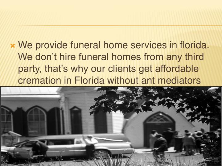We provide funeral home services in
