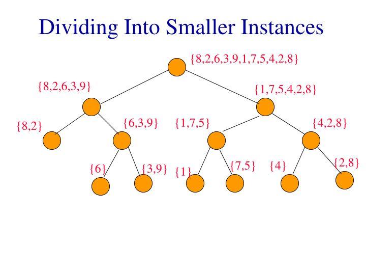 Dividing Into Smaller Instances