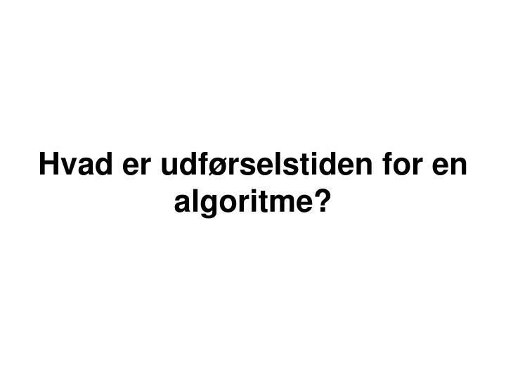 Hvad er udførselstiden for en algoritme?