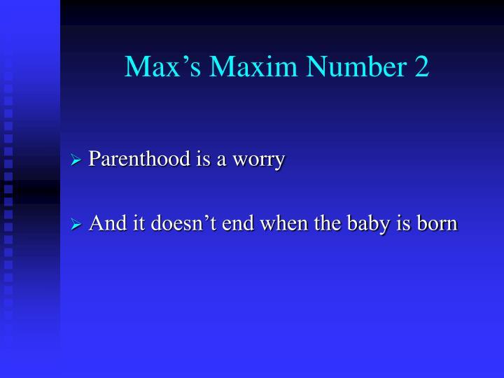 Max's Maxim Number 2
