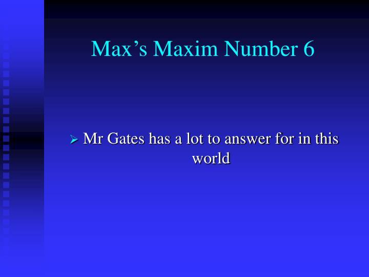Max's Maxim Number 6