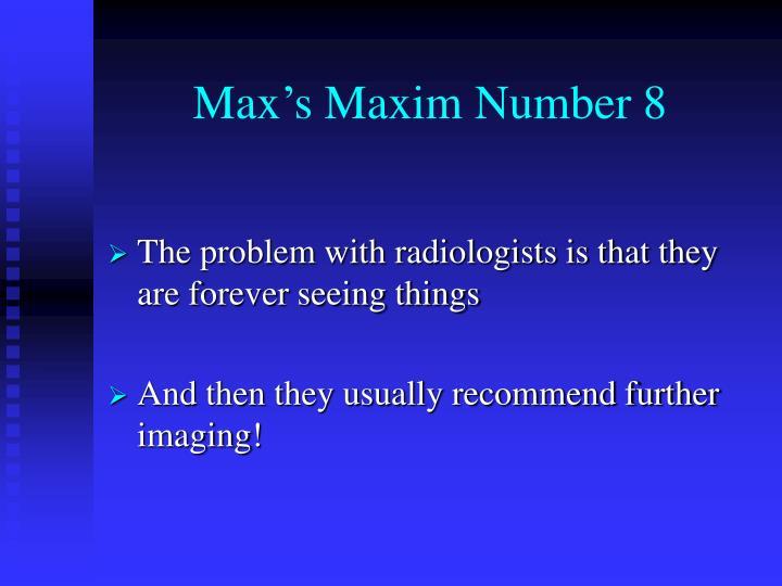 Max's Maxim Number 8