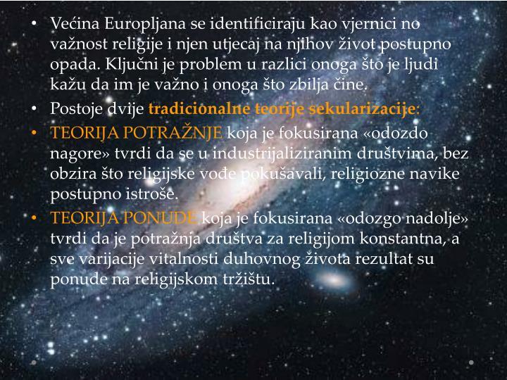 Većina Europljana se identificiraju kao vjernici no važnost religije i njen utjecaj na njihov život postupno opada. Ključni je problem u razlici onoga što je ljudi kažu da im je važno i onoga što zbilja čine.