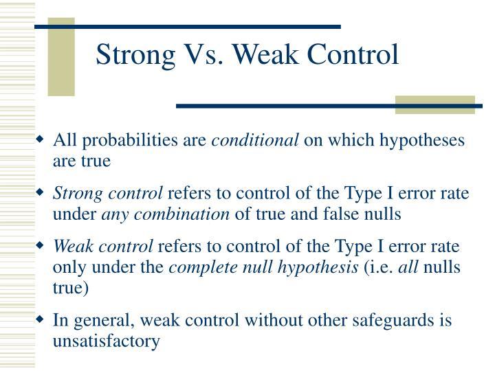 Strong Vs. Weak Control