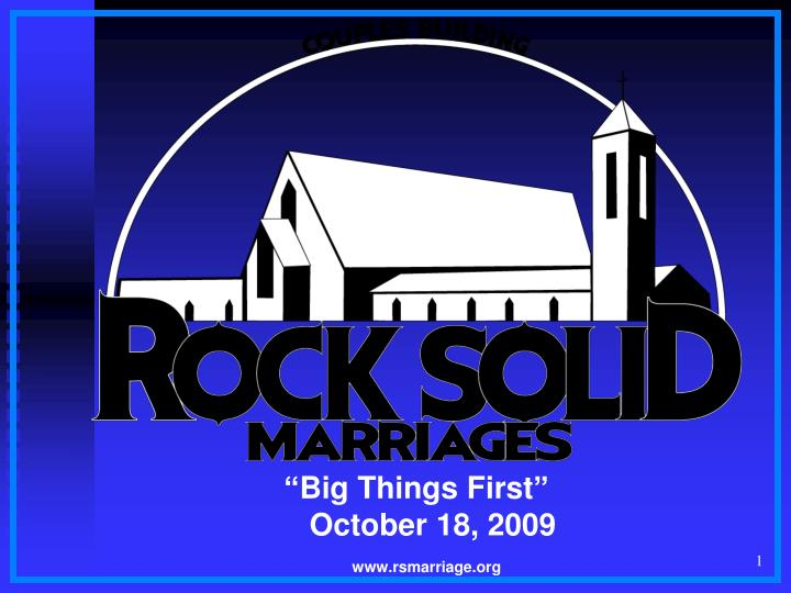 Big things first october 18 2009 www rsmarriage org