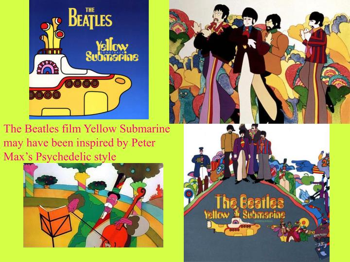 The Beatles film Yellow Submarine may have been inspired by Peter Max's Psychedelic style