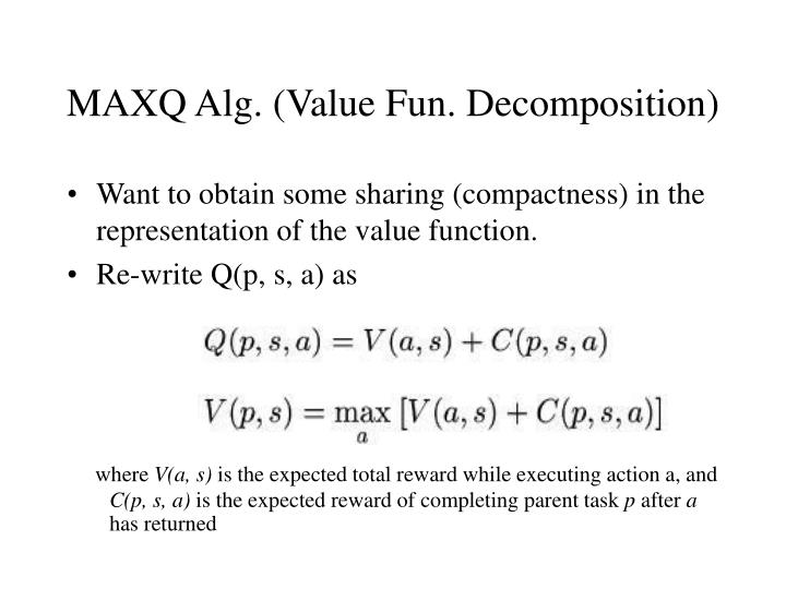 MAXQ Alg. (Value Fun. Decomposition)