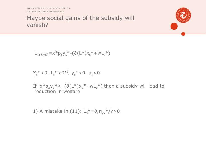 Maybe social gains of the subsidy will vanish?