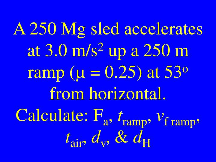 A 250 Mg sled accelerates at 3.0 m/s