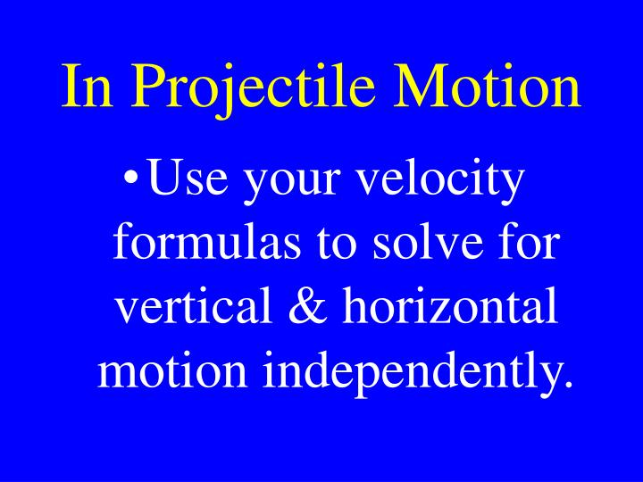 In Projectile Motion