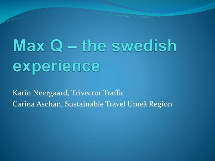 Max Q – the swedish experience