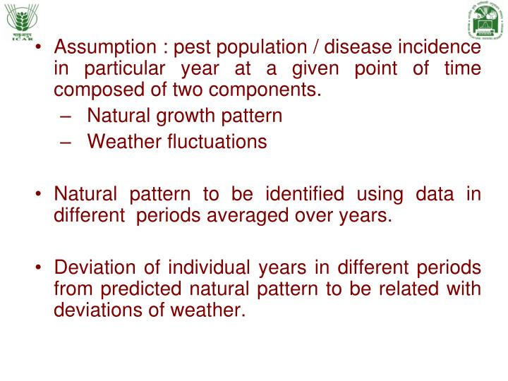 Assumption : pest population / disease incidence in particular year at a given point of time composed of two components.