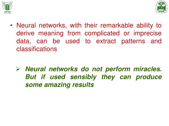 Neural networks, with their remarkable ability to derive meaning from complicated or imprecise data, can be used to extract patterns and classifications